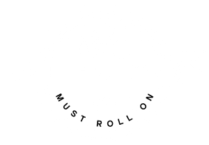 The Show Must Roll On®